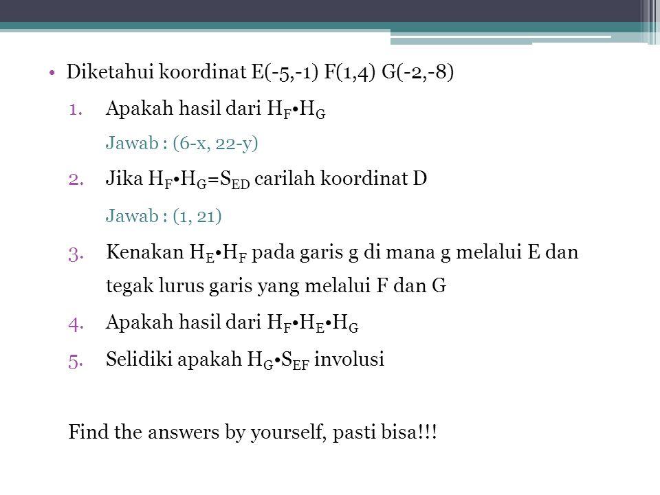 Diketahui koordinat E(-5,-1) F(1,4) G(-2,-8) Apakah hasil dari HF•HG