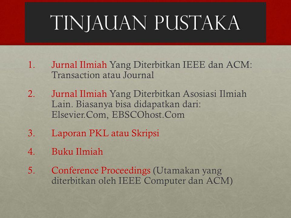 TINJAUAN PUSTAKA Jurnal Ilmiah Yang Diterbitkan IEEE dan ACM: Transaction atau Journal.