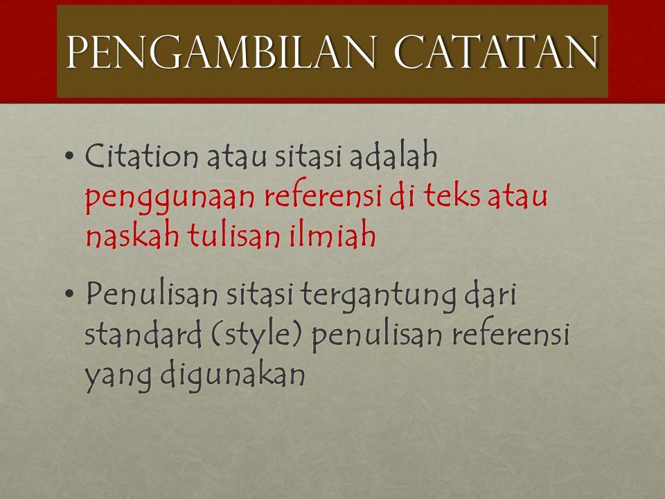 PENGAMBILAN CATATAN Citation atau sitasi adalah penggunaan referensi di teks atau naskah tulisan ilmiah.
