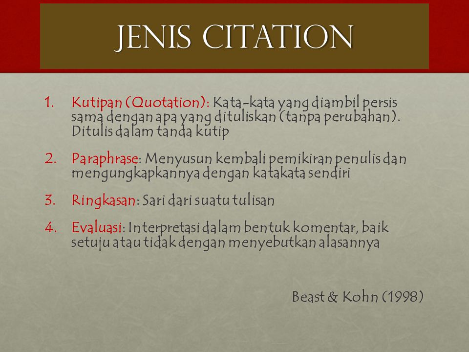 JENIS CITATION Kutipan (Quotation): Kata-kata yang diambil persis sama dengan apa yang dituliskan (tanpa perubahan). Ditulis dalam tanda kutip.