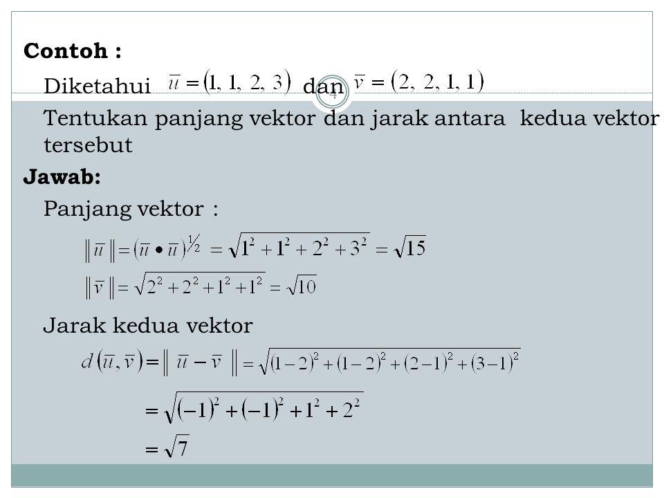Contoh : Diketahui dan. Tentukan panjang vektor dan jarak antara kedua vektor tersebut. Jawab: