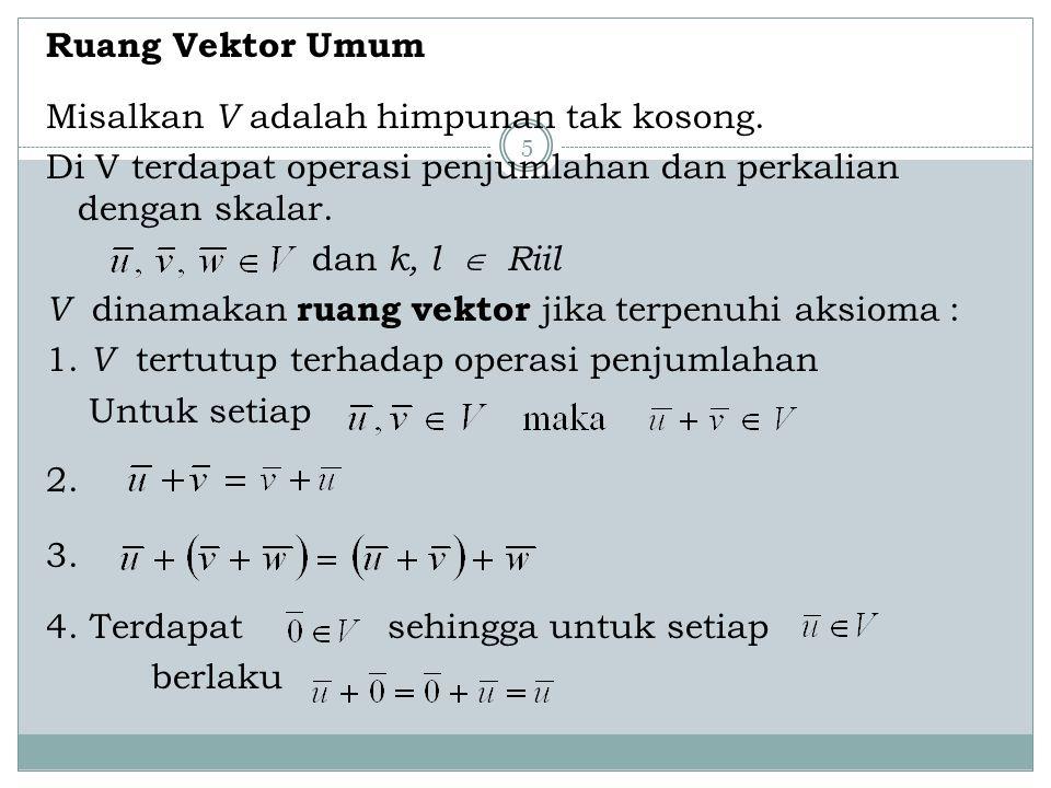Ruang Vektor Umum Misalkan V adalah himpunan tak kosong