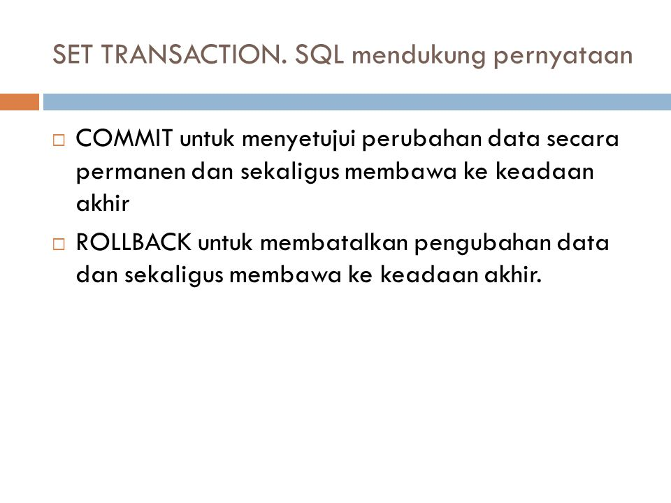 SET TRANSACTION. SQL mendukung pernyataan