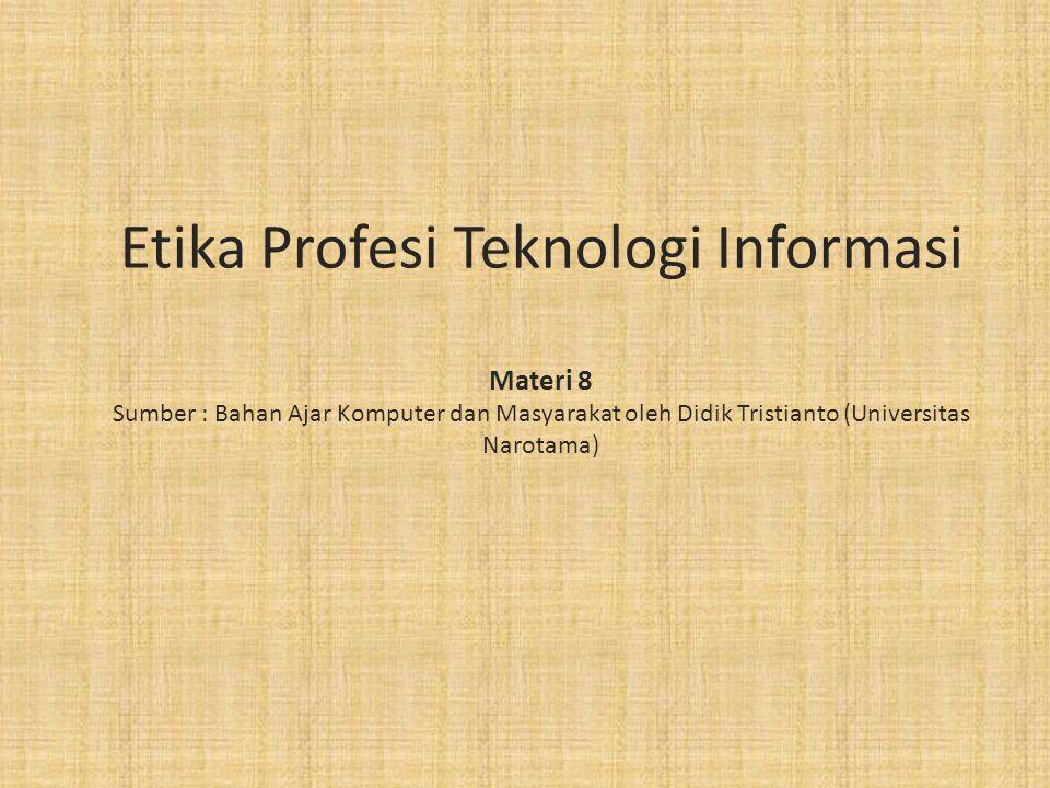 Etika Profesi Teknologi Informasi Materi 8 Sumber : Bahan Ajar Komputer dan Masyarakat oleh Didik Tristianto (Universitas Narotama)