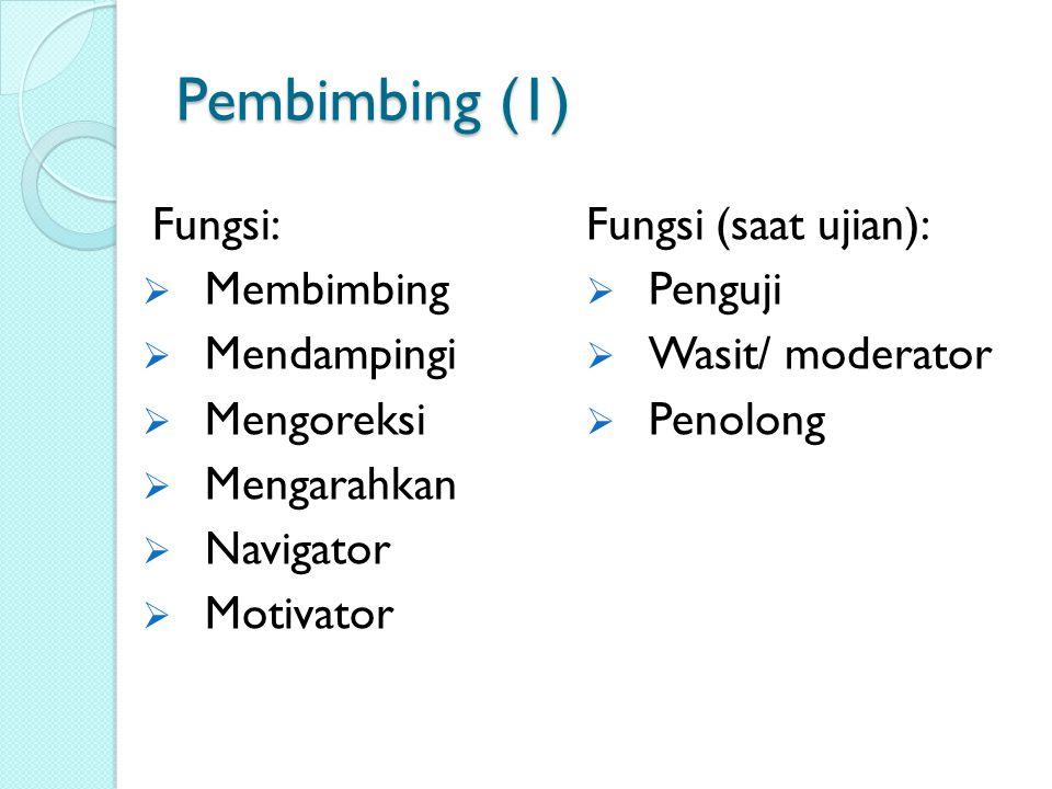 Pembimbing (1) Fungsi: Membimbing Mendampingi Mengoreksi Mengarahkan