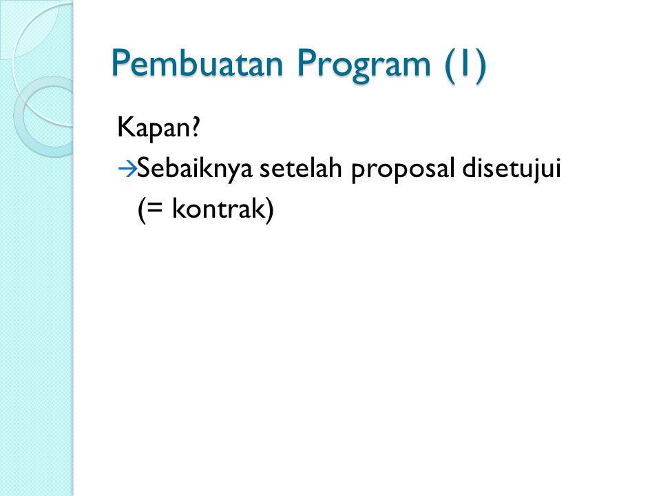 Pembuatan Program (1) Kapan Sebaiknya setelah proposal disetujui