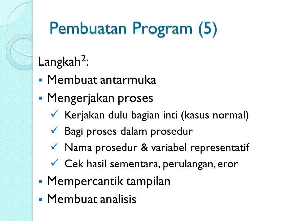 Pembuatan Program (5) Langkah2: Membuat antarmuka Mengerjakan proses