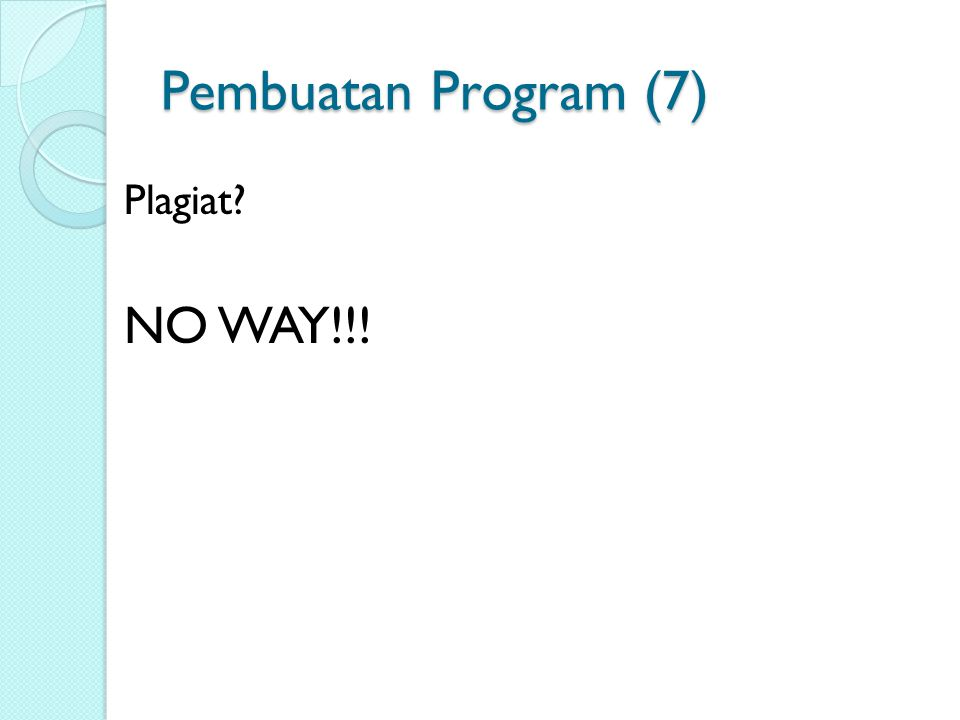 Pembuatan Program (7) Plagiat NO WAY!!!