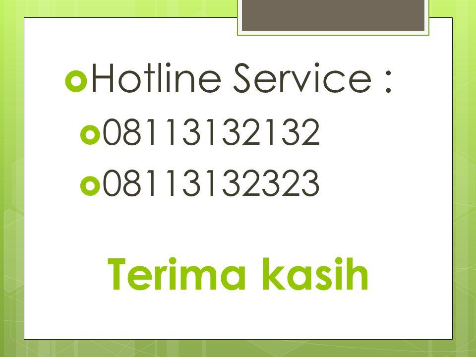 Hotline Service : 08113132132 08113132323 Terima kasih