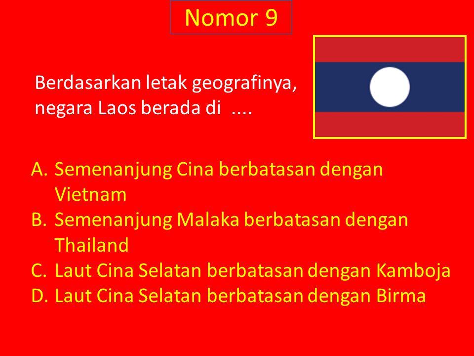 Nomor 9 Berdasarkan letak geografinya, negara Laos berada di ....