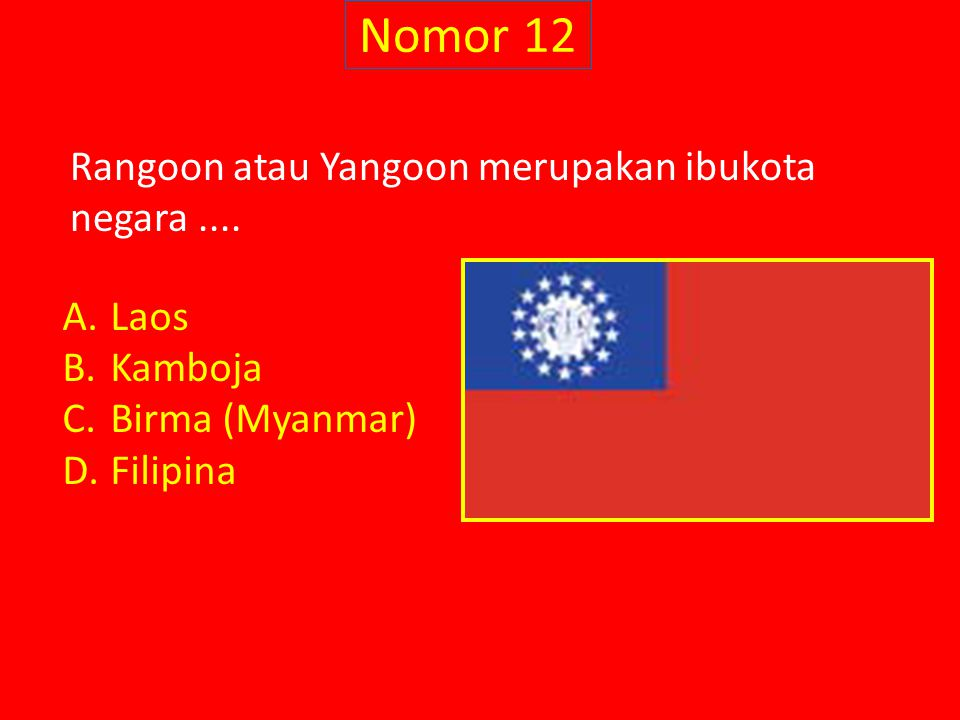 Nomor 12 Rangoon atau Yangoon merupakan ibukota negara .... Laos