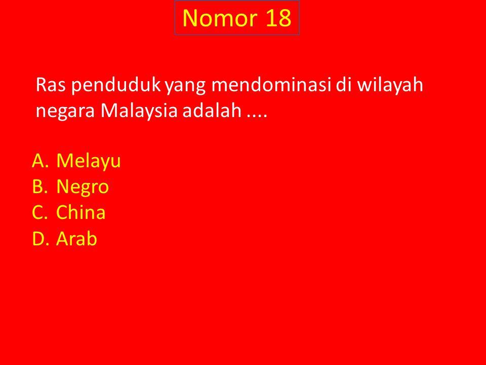 Nomor 18 Ras penduduk yang mendominasi di wilayah negara Malaysia adalah .... Melayu. Negro. China.