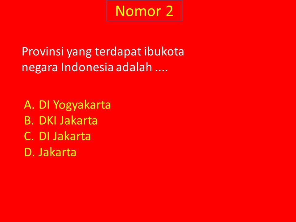 Nomor 2 Provinsi yang terdapat ibukota negara Indonesia adalah ....