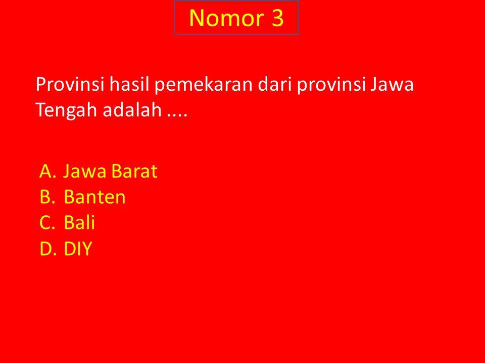 Nomor 3 Provinsi hasil pemekaran dari provinsi Jawa Tengah adalah ....