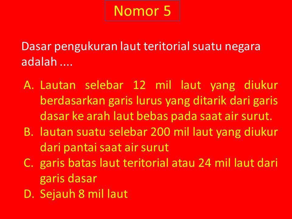 Nomor 5 Dasar pengukuran laut teritorial suatu negara adalah ....