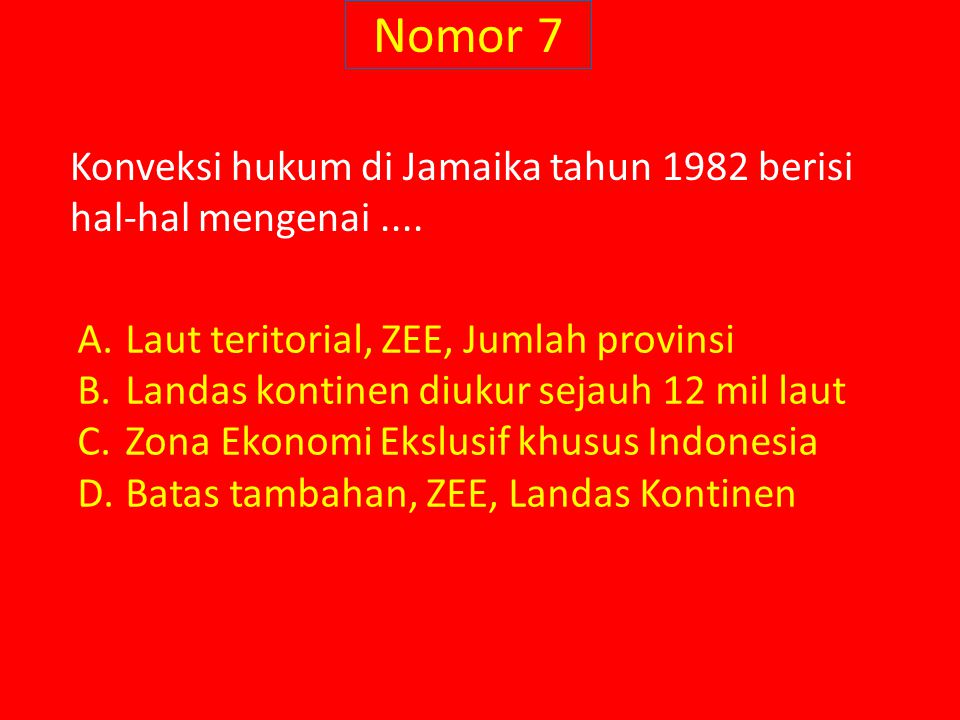 Nomor 7 Konveksi hukum di Jamaika tahun 1982 berisi hal-hal mengenai .... Laut teritorial, ZEE, Jumlah provinsi.