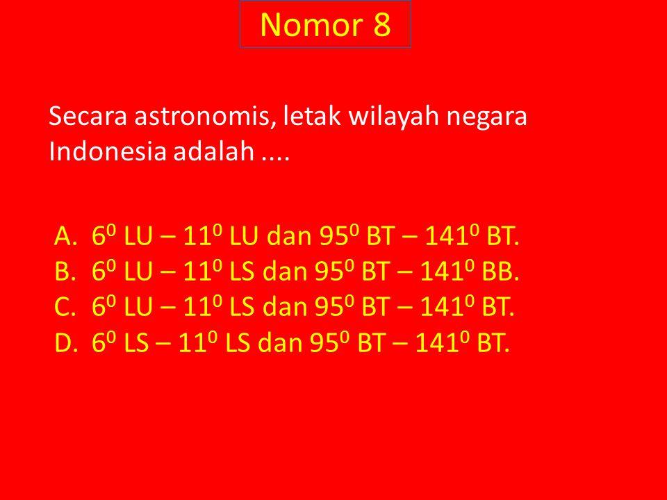 Nomor 8 Secara astronomis, letak wilayah negara Indonesia adalah ....