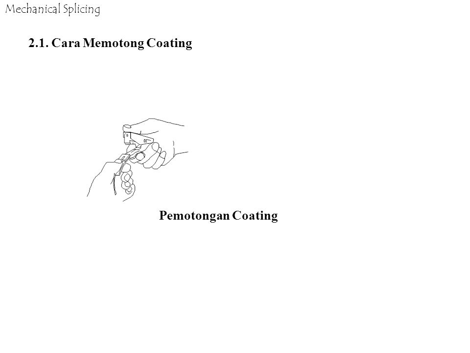 Mechanical Splicing 2.1. Cara Memotong Coating Pemotongan Coating