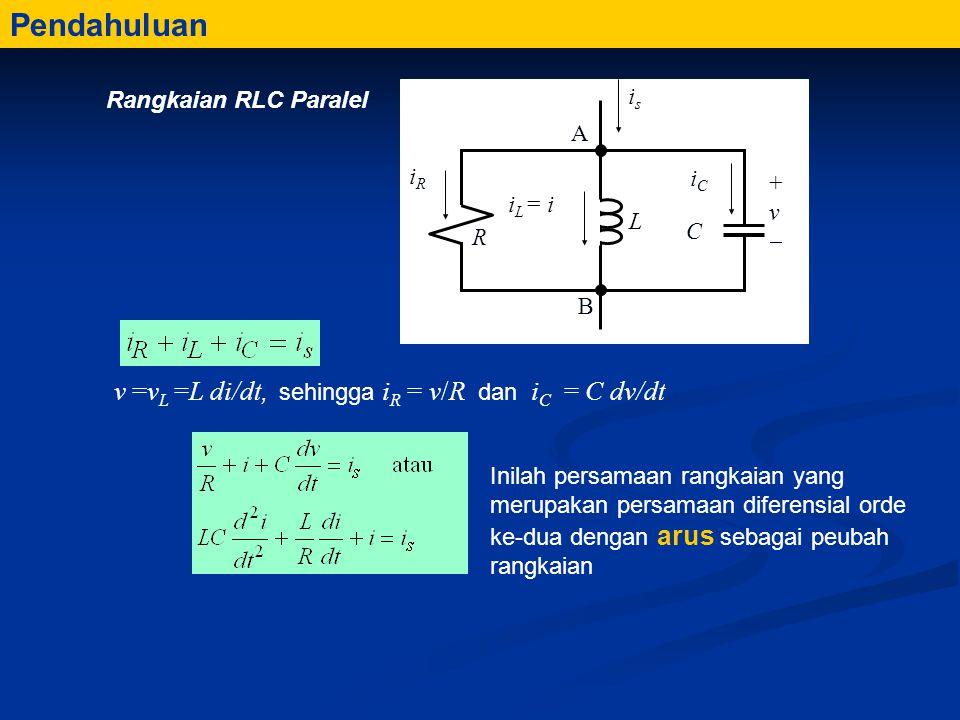 Pendahuluan v =vL =L di/dt, sehingga iR = v/R dan iC = C dv/dt