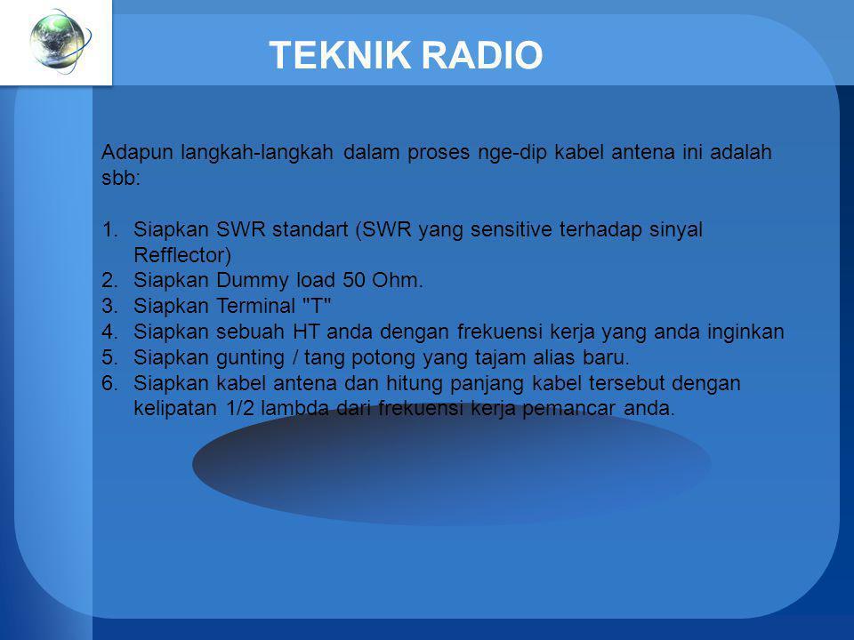 TEKNIK RADIO Adapun langkah-langkah dalam proses nge-dip kabel antena ini adalah sbb: