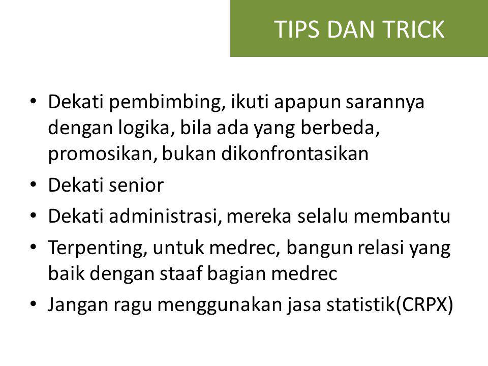 TIPS DAN TRICK Dekati pembimbing, ikuti apapun sarannya dengan logika, bila ada yang berbeda, promosikan, bukan dikonfrontasikan.