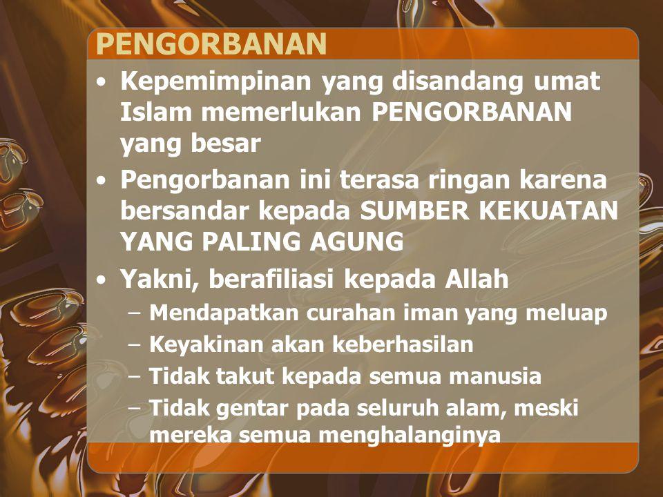PENGORBANAN Kepemimpinan yang disandang umat Islam memerlukan PENGORBANAN yang besar.