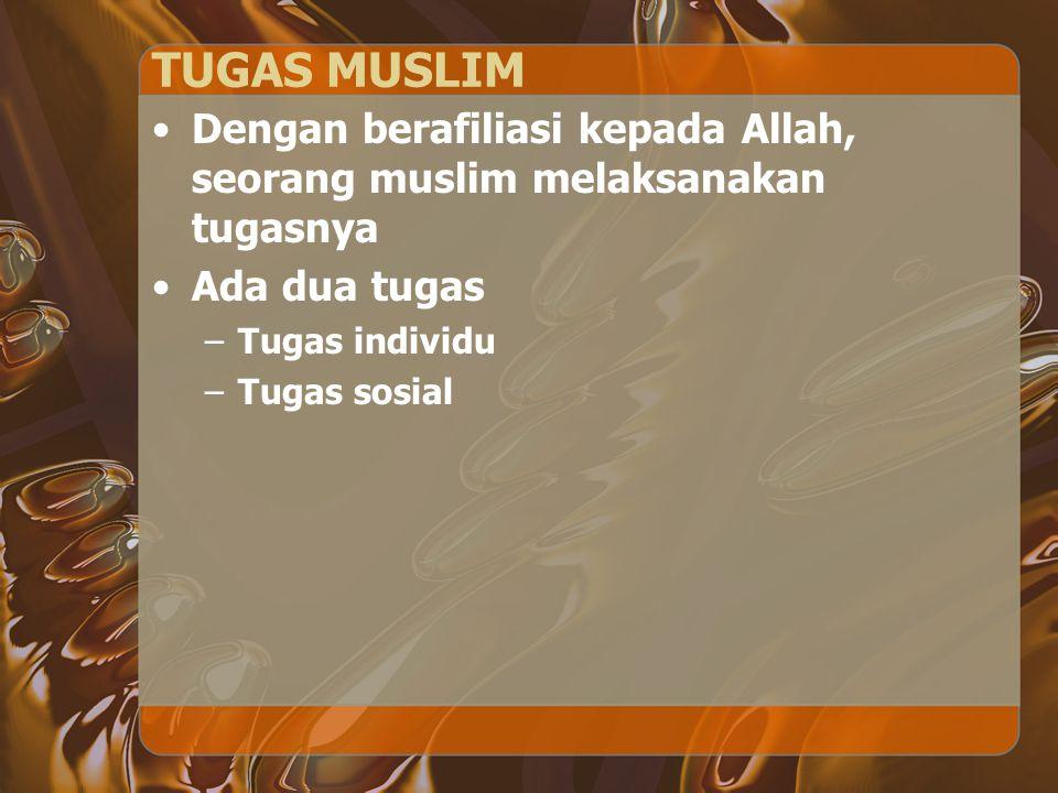 TUGAS MUSLIM Dengan berafiliasi kepada Allah, seorang muslim melaksanakan tugasnya. Ada dua tugas.