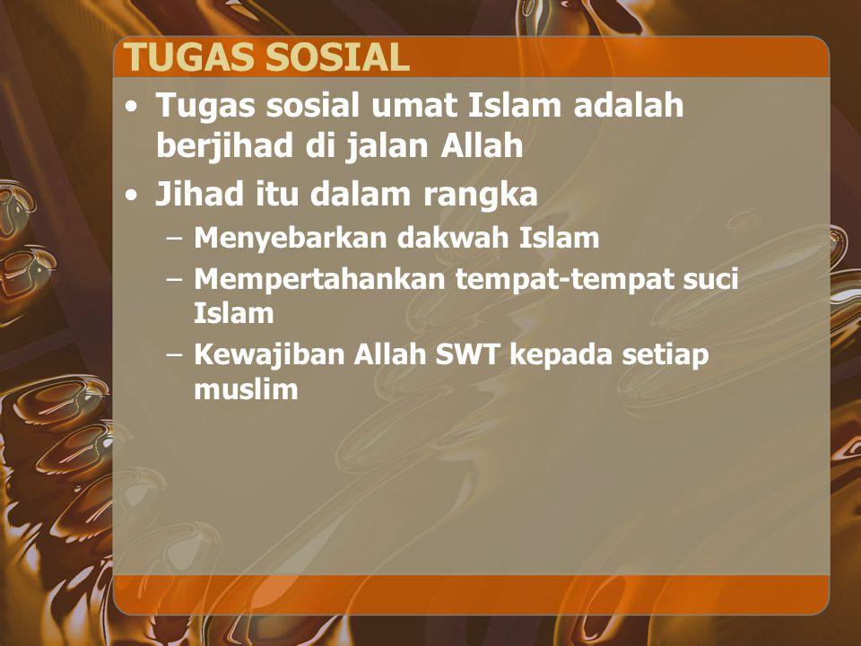 TUGAS SOSIAL Tugas sosial umat Islam adalah berjihad di jalan Allah