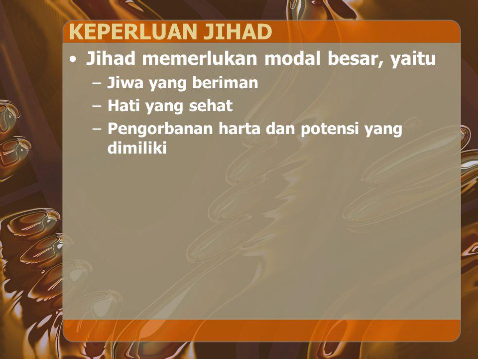 KEPERLUAN JIHAD Jihad memerlukan modal besar, yaitu Jiwa yang beriman