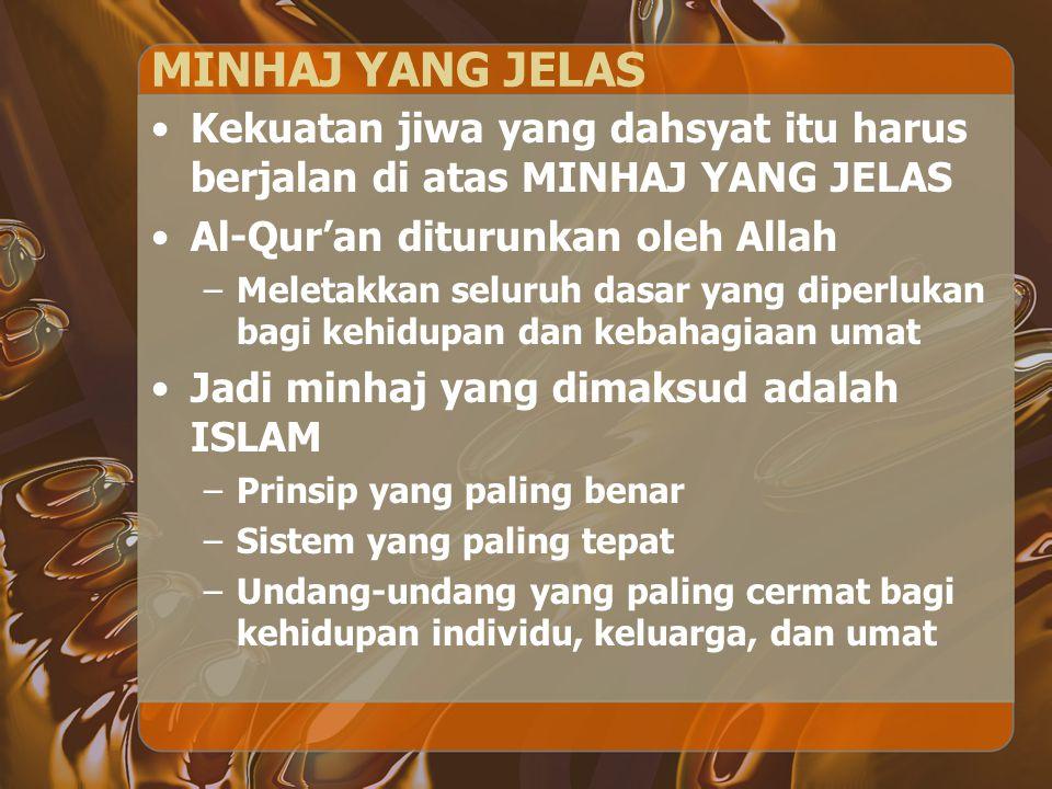 MINHAJ YANG JELAS Kekuatan jiwa yang dahsyat itu harus berjalan di atas MINHAJ YANG JELAS. Al-Qur'an diturunkan oleh Allah.