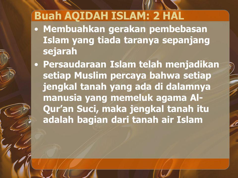 Buah AQIDAH ISLAM: 2 HAL Membuahkan gerakan pembebasan Islam yang tiada taranya sepanjang sejarah.