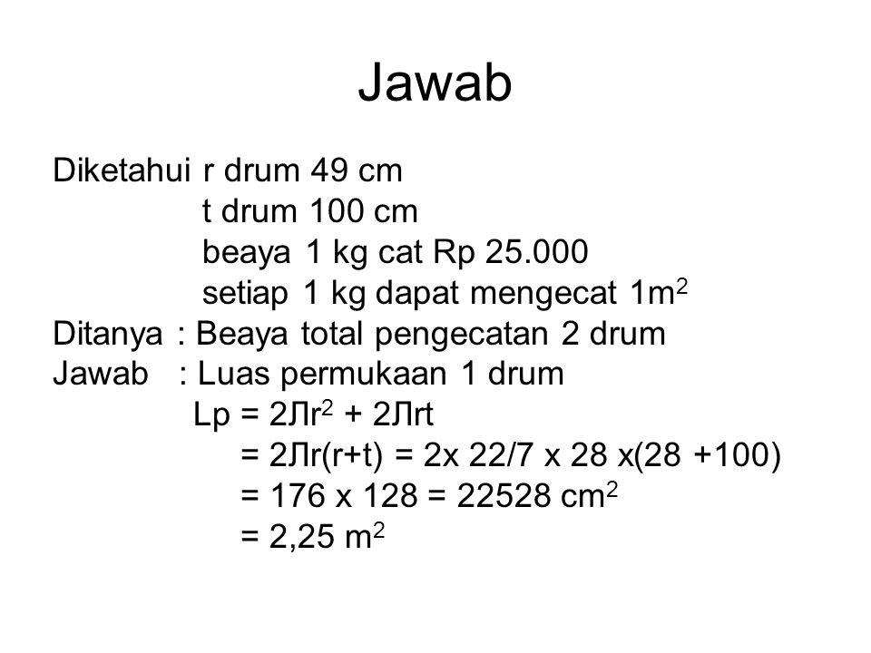 Jawab Diketahui r drum 49 cm t drum 100 cm beaya 1 kg cat Rp 25.000
