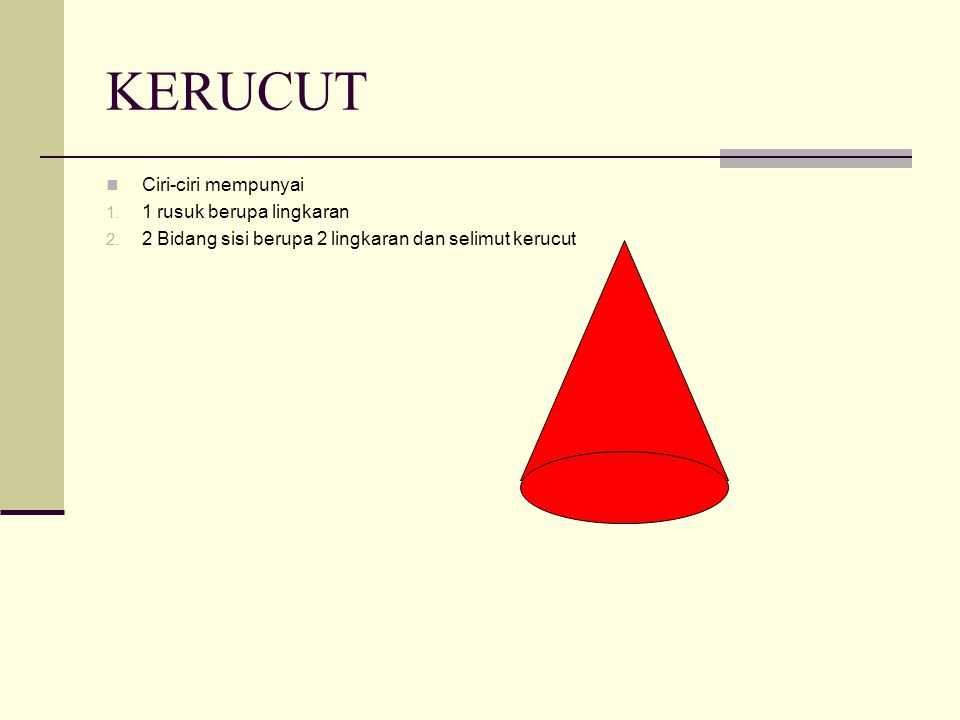 KERUCUT Ciri-ciri mempunyai 1 rusuk berupa lingkaran