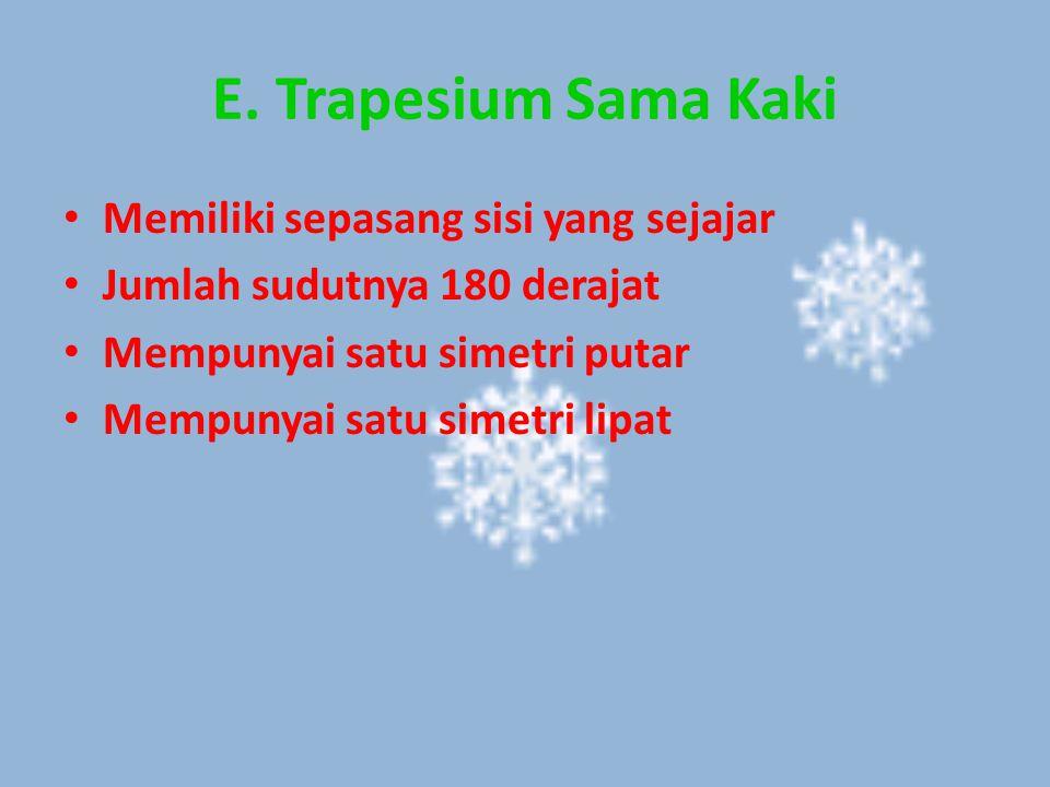 E. Trapesium Sama Kaki Memiliki sepasang sisi yang sejajar