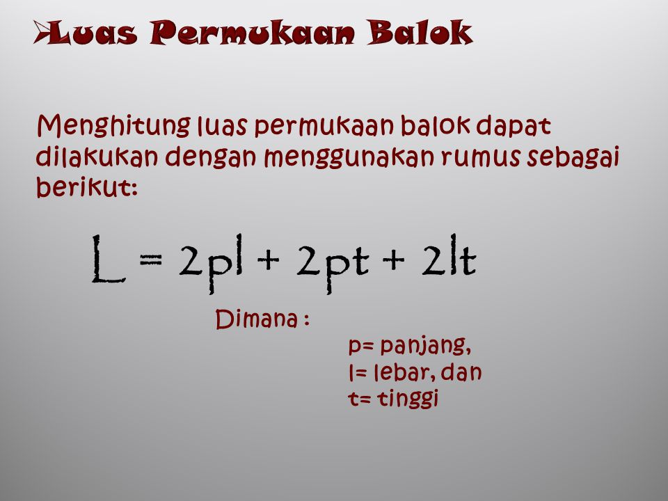 L = 2pl + 2pt + 2lt Luas Permukaan Balok