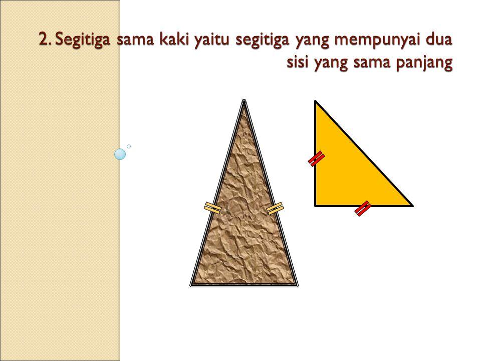 2. Segitiga sama kaki yaitu segitiga yang mempunyai dua sisi yang sama panjang