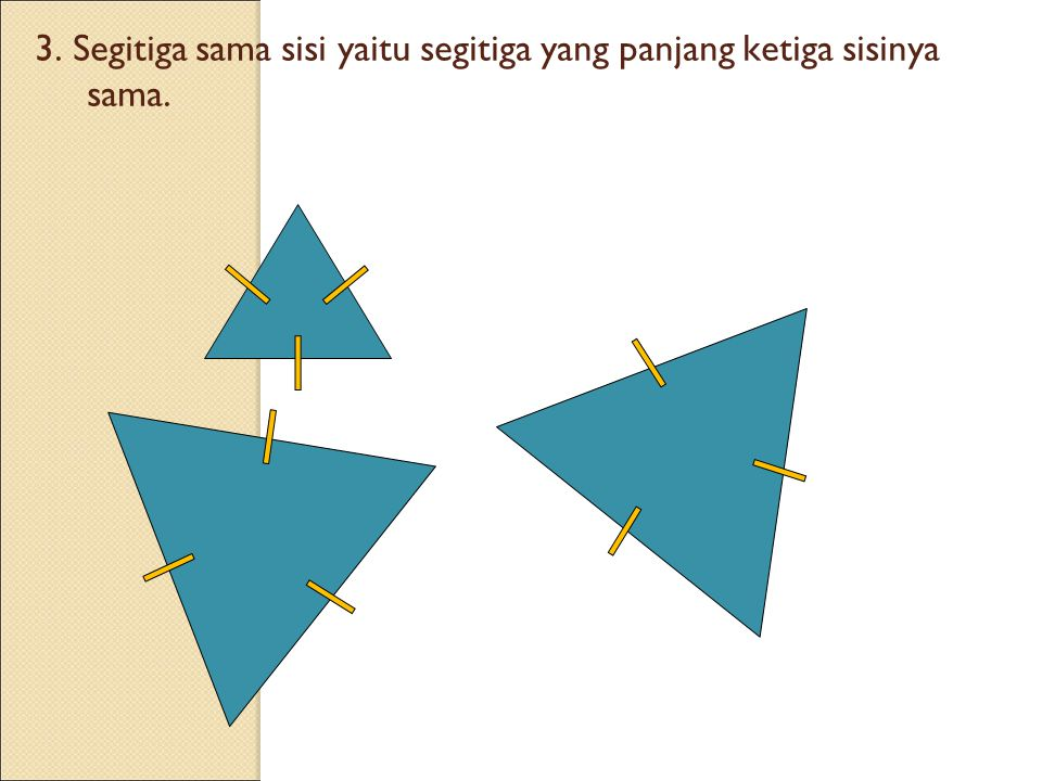 3. Segitiga sama sisi yaitu segitiga yang panjang ketiga sisinya sama.