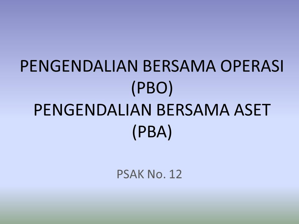 PENGENDALIAN BERSAMA OPERASI (PBO) PENGENDALIAN BERSAMA ASET (PBA)