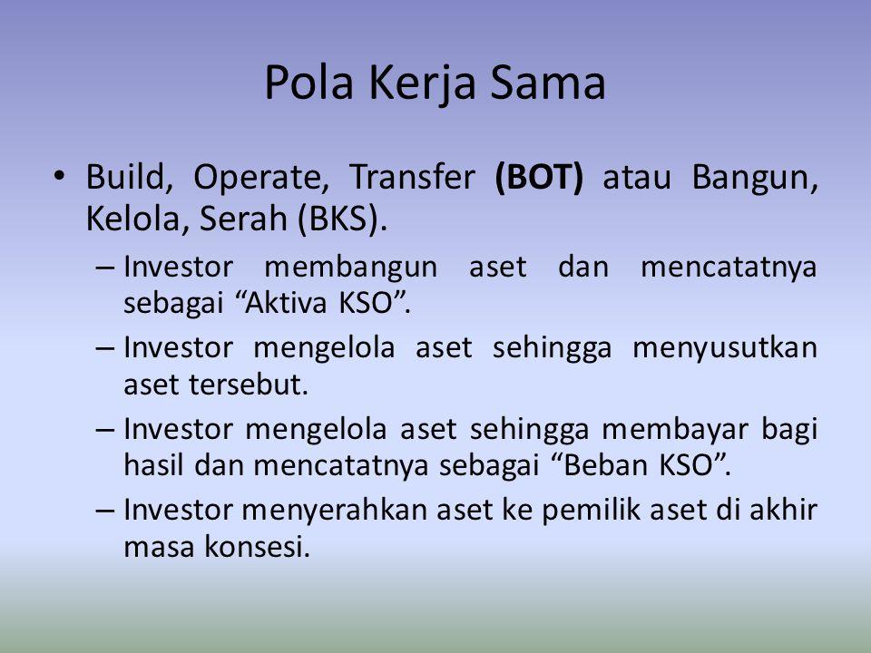 Pola Kerja Sama Build, Operate, Transfer (BOT) atau Bangun, Kelola, Serah (BKS). Investor membangun aset dan mencatatnya sebagai Aktiva KSO .