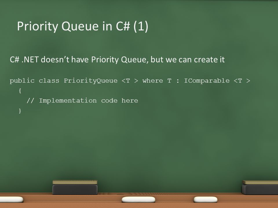 Priority Queue in C# (1) C# .NET doesn't have Priority Queue, but we can create it. public class PriorityQueue <T > where T : IComparable <T >