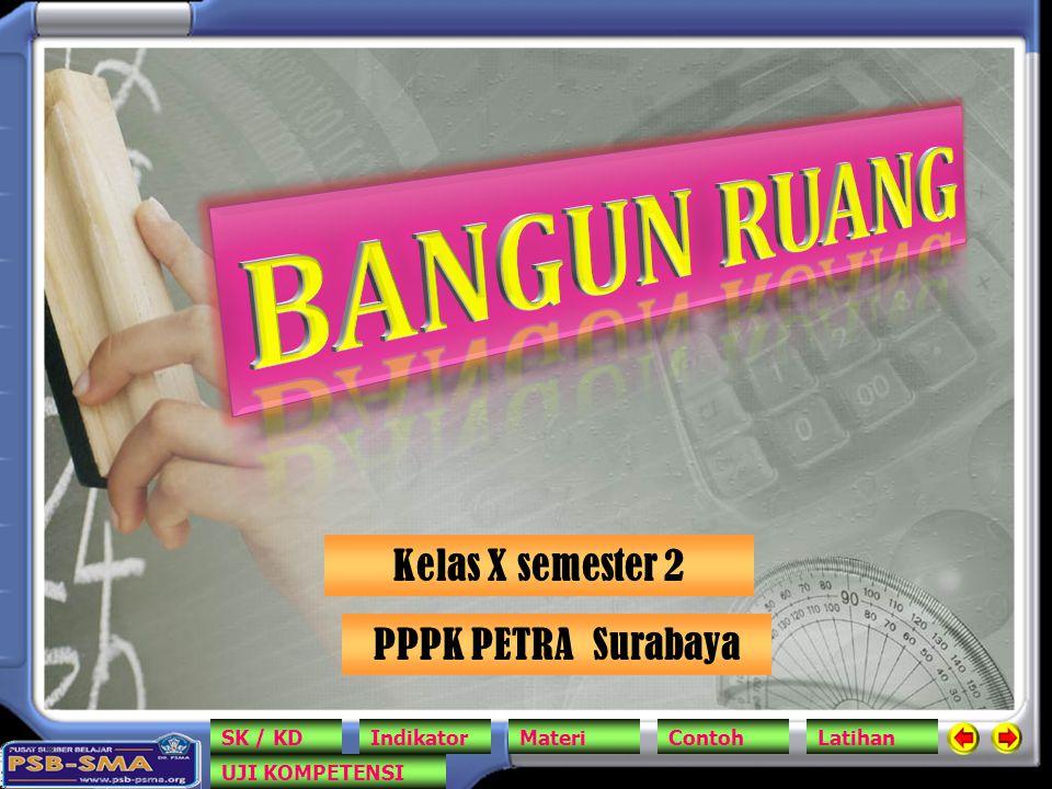 BANGUN RUANG Kelas X semester 2 PPPK PETRA Surabaya SK / KD Indikator