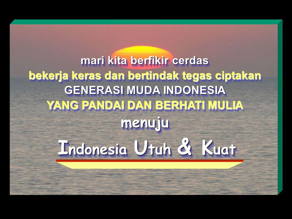 menuju Indonesia Utuh & Kuat mari kita berfikir cerdas