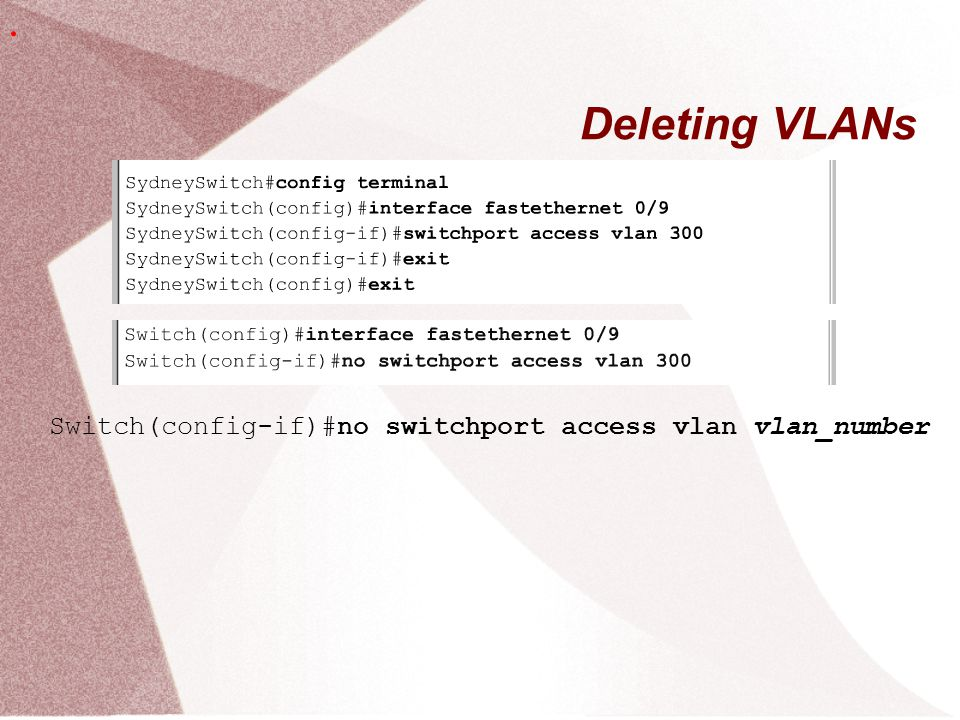 . Deleting VLANs Switch(config-if)#no switchport access vlan vlan_number