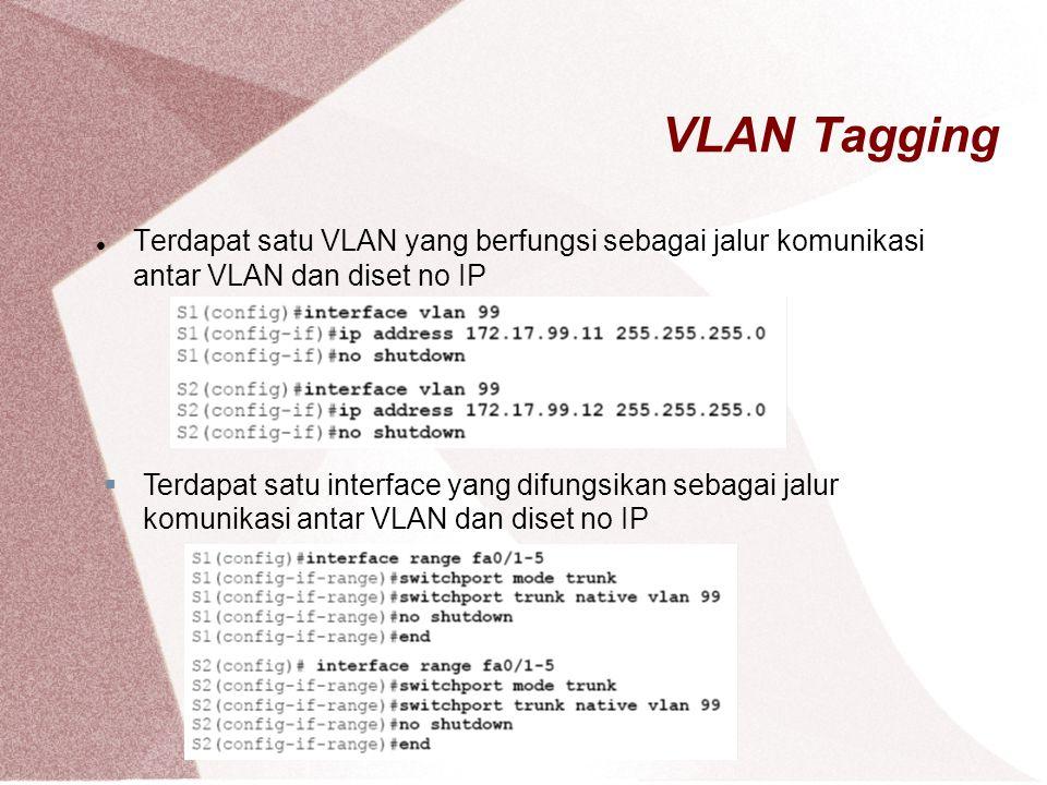 VLAN Tagging Terdapat satu VLAN yang berfungsi sebagai jalur komunikasi antar VLAN dan diset no IP.