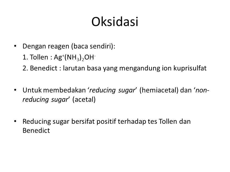 Oksidasi Dengan reagen (baca sendiri): 1. Tollen : Ag+(NH3)2OH-