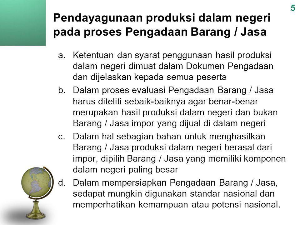 5 Pendayagunaan produksi dalam negeri pada proses Pengadaan Barang / Jasa.