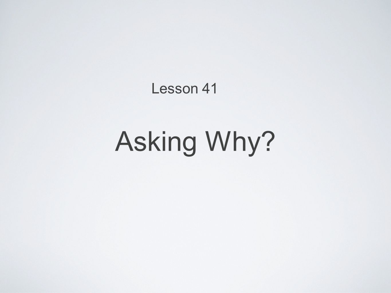 Asking Why Lesson 41