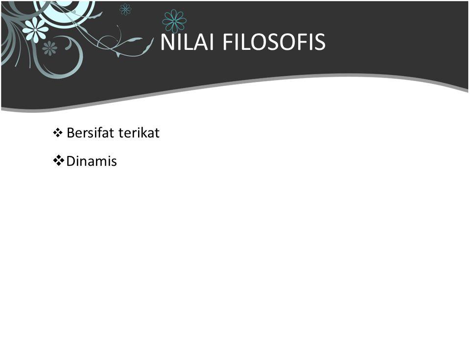 NILAI FILOSOFIS Bersifat terikat Dinamis 29 Mei 2009