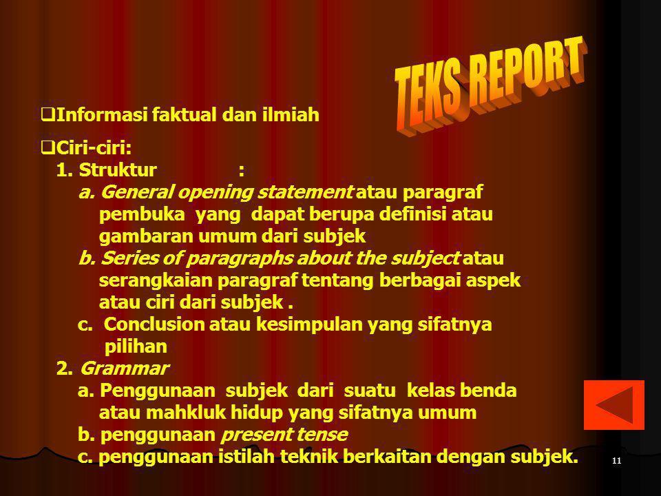TEKS REPORT Informasi faktual dan ilmiah Ciri-ciri: 1. Struktur :