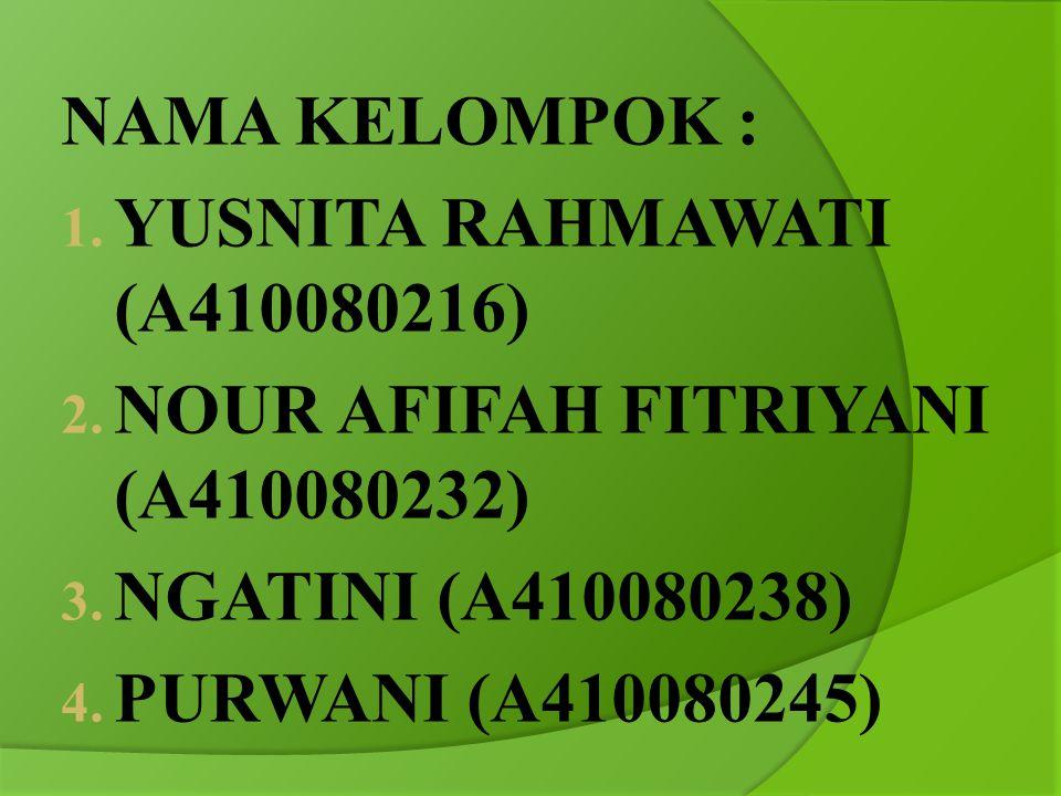 NAMA KELOMPOK : YUSNITA RAHMAWATI (A410080216) NOUR AFIFAH FITRIYANI (A410080232) NGATINI (A410080238)